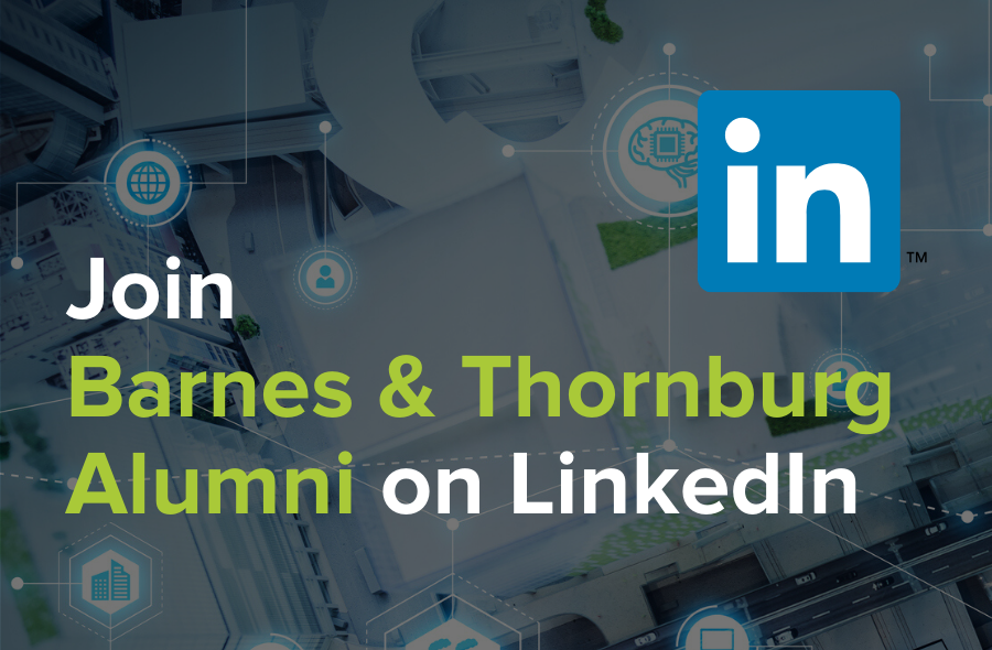 Join our Barnes & Thornburg Alumni group on LinkedIn